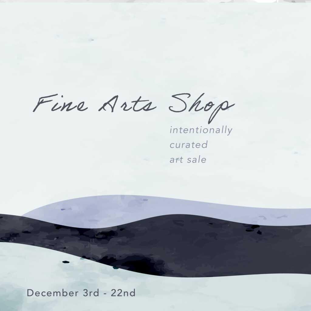 Fine Arts Shop Dec 3rd - 22nd